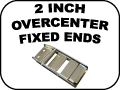 2 Inch Overcenter fixed ends